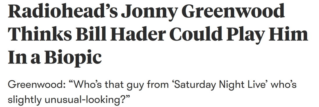 Screenshot_2019-07-29 Radiohead's Jonny Greenwood Thinks Bill Hader Could Play Him In a Biopic